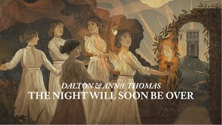 The Night Will Soon Be Over // Dalton And Anna Thomas