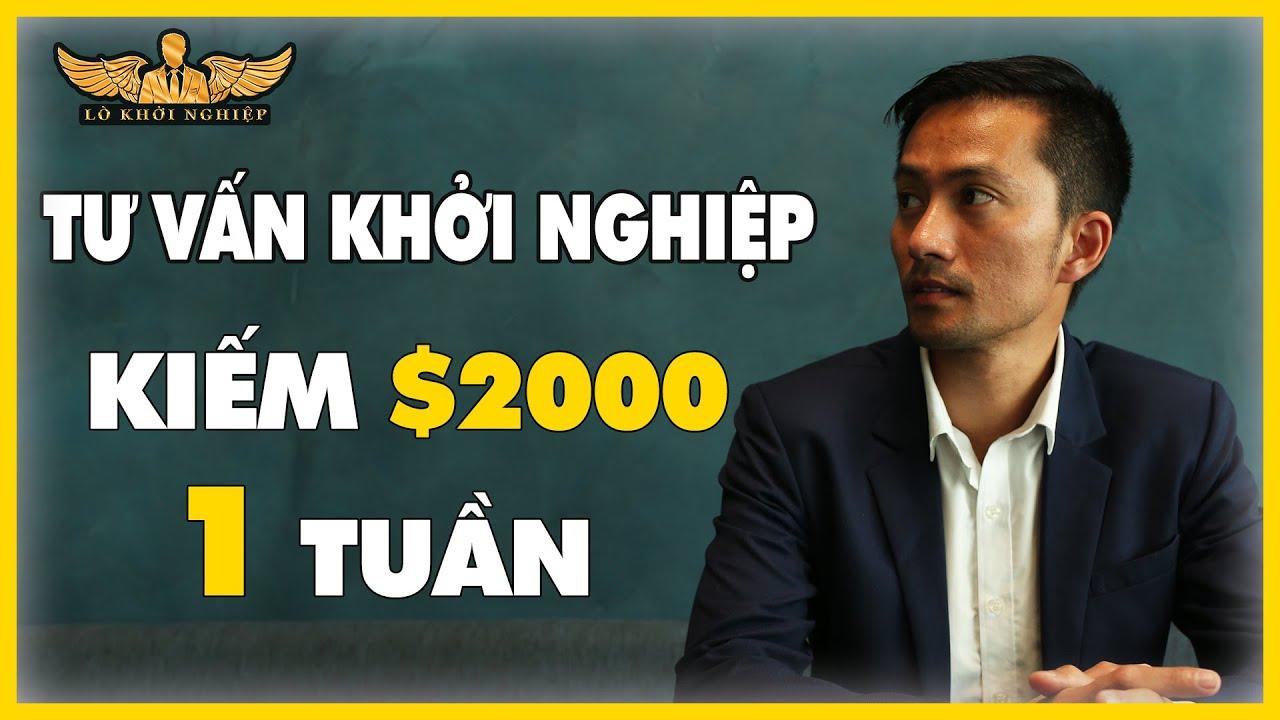 TƯ VẤN KHỞI NGHIỆP CÁCH KIẾM $2000/TUẦN | LÒ KHỞI NGHIỆP
