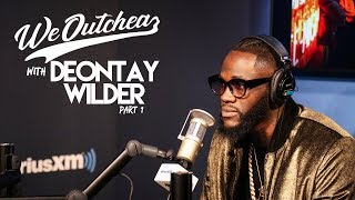 We Outchea with Deontay Wilder talking preparation for upcoming fight with Tyson Fury