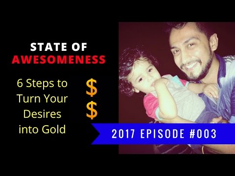 6 Steps to Turn Your Desires into Gold 2017 | Motivational Entrepreneur | State of Awesomeness 003