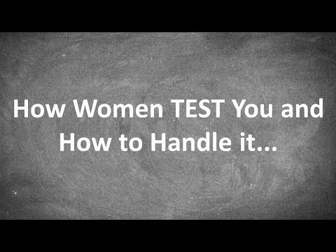 How Women TEST You and How to Handle it...