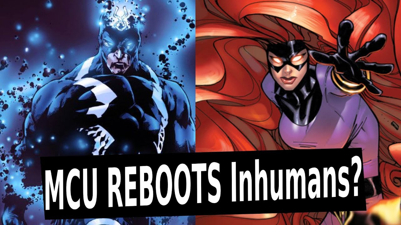 The Inhumans Being REBOOTED in the MCU?? CRAZY MARVEL STORY!