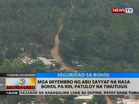 BT: Mga miyembro ng Abu Sayyaf na nasa Bohol pa rin, patuloy na tinutugis