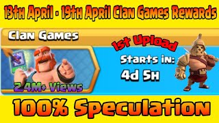 Upcoming 13th April to 19th April Clan Games Rewards Speculation||Clash of Clans 2019