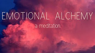 EMOTIONAL ALCHEMY - a meditation