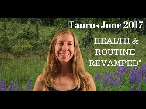 Taurus June 2017 Horoscope/Astrology ~ HEALTH and DAILY ROUTINE REVAMPED