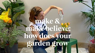 How Does Your Garden Grow | Make & Make Believe Class | Learn at home with Maggie & Rose