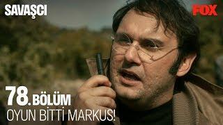 Oyun bitti Markus! Savaşçı 78. Bölüm