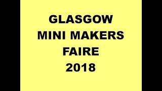 Glasgow mini Maker Faire 2018. thumbnail