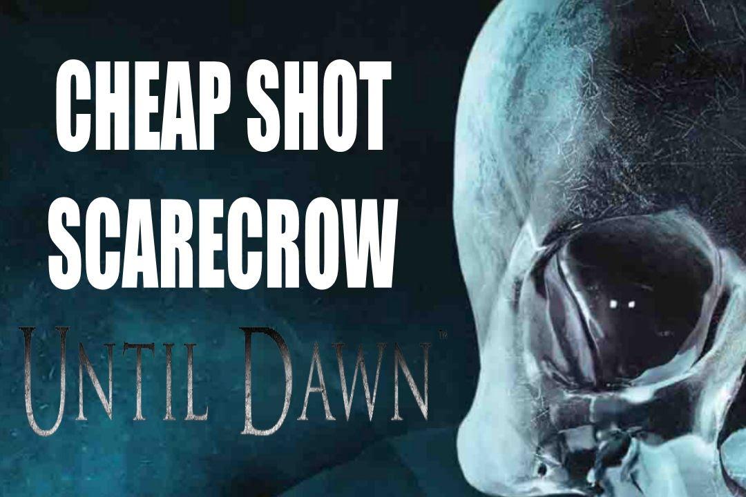 Cheap Shots Part 2 >> UNTIL DAWN Cheap Shot Jump Scare - Scarecrow - SPOILERS - YouTube