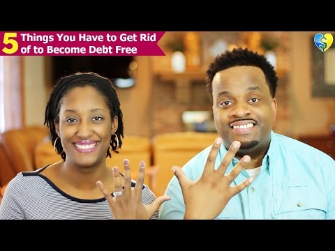 5 Things You Have to Get Rid of to Become Debt Free
