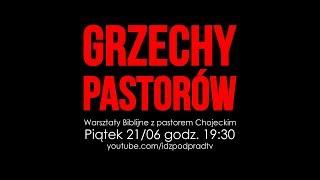 Grzechy pastorów. WARSZTATY BIBLIJNE, pastor Paweł Chojecki, 2019.06.21