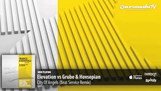 Elevation vs Grube & Hovsepian - City Of Angels (Beat Service Remix)