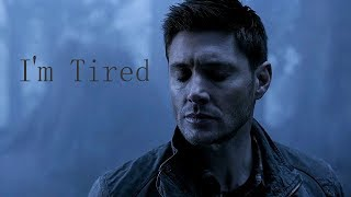 Dean Winchester | I'm Tired