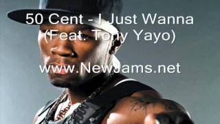 50 Cent - I Just Wanna (Feat. Tony Yayo) New Song 2011