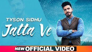 Jatta Ve (Official Video) | Tyson Sidhu | Desi Crew | Bunty Bains | Latest Punjabi Songs 2019