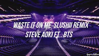 Waste It On Me Slushii Remix In Empty Arena -Steve Aoki Ft. BTS
