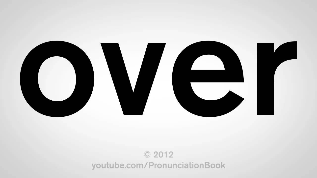 How To Pronounce Over