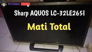 Memperbaiki TV Led Sharp Aquos LC-32LE265i Mati Total