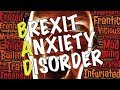 Brexit Anxiety Disorder! (BAD)