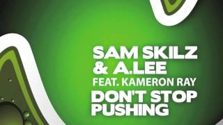 Sam Skilz & A. Lee feat. Kameron Ray - Dont Stop Pushing (Original)