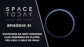 Space Today TV Ep.51 - As Novidades da New Horizons - Pequenas Luas, Céu Azul e Gelo de Água