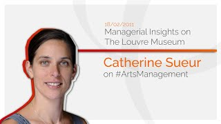#ArtsManagement - Interview with Catherine Sueur - Managerial Insights On The Louvre Museum