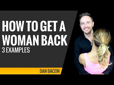 how to get a woman back (3 examples)