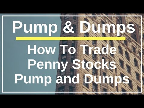 Pump and Dumps - How To Trade Penny Stocks In 2018