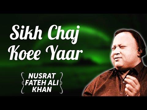 Sikh Chaj Koee Yaar | Nusrat Fateh Ali...