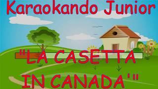 Karaoke - LA CASETTA IN CANADA'- con Testo -