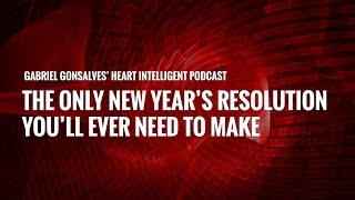 The Only New Year's Resolution You'll Ever Need to Make (Podcast)