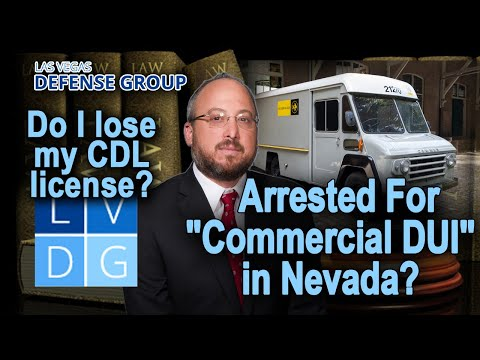 "What if I get arrested for a ""commercial DUI"" in Nevada? Do I lose my CDL license?"