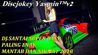Video DJ SANTAI SUPER BASS PALING ENAK MANTAB DAN NIKMAT 2018 download MP3, 3GP, MP4, WEBM, AVI, FLV April 2018
