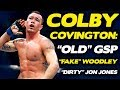 "Colby Covington: ""Old"" GSP Slowed Down, ""He Was So Gassed With Bisping"", BLASTS Tyron Woodley!"