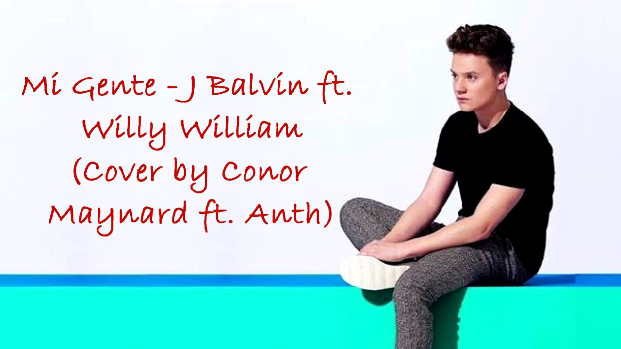 Conor Maynard Mi Gente English Version Lyrics By J Balvin Willy William