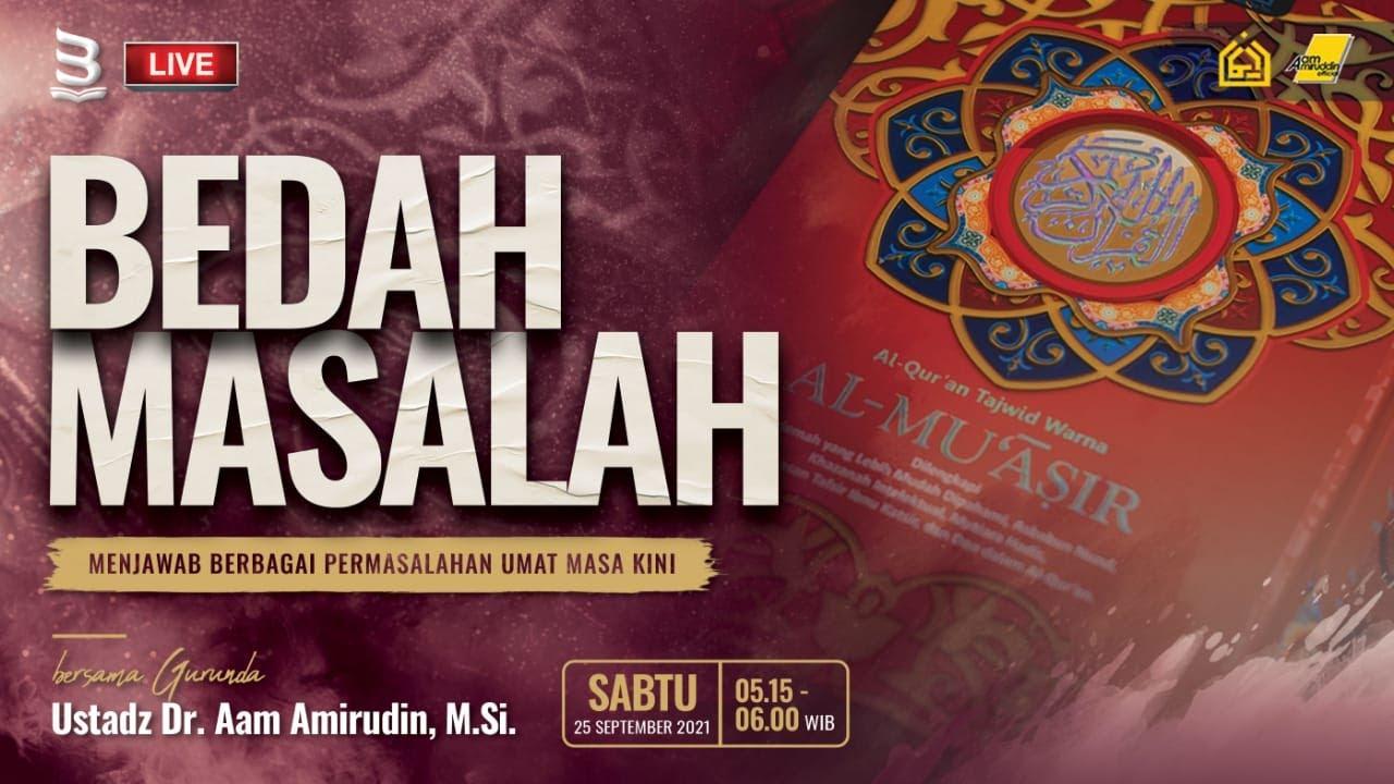 Download LIVE! Bedah Masalah    Sabtu 25 September 2021 I Ustadz Dr. Aam Amirudin M.Si