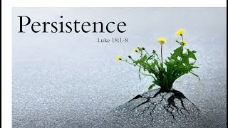 Persistence! Luke 18:1-8  26 July 20