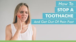 How to Stop a Toothache and Get Out of Pain Fast
