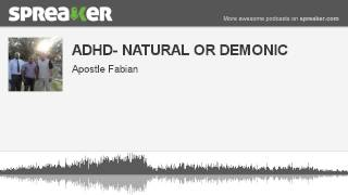 ADHD- NATURAL OR DEMONIC (made with Spreaker)