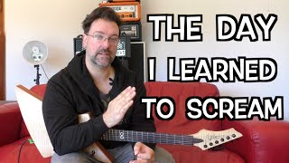 The Day I Learned To Scream - My vocal journey