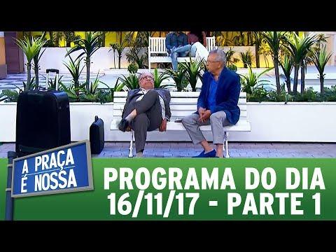 A Praça É Nossa (16/11/17) | Parte 1