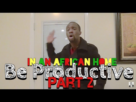 In An African Home: Be Productive Pt  2
