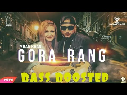 Gora rang by imran khan || Bass Boosted || New song 2018