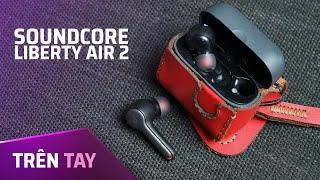 Trên tay tai nghe true wireless giá rẻ đến từ Anker - Soundcore Liberty Air 2 Hands on
