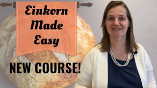 Einkorn Made Easy Course Introduction