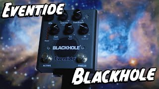 INTERSTELLAR IN A PEDAL! Eventide Blackhole!