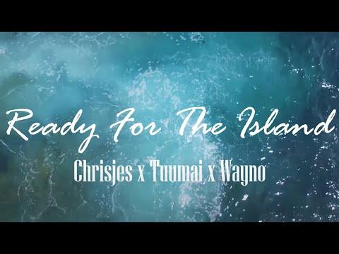 Ready For The Island- Chrisjes X Tuumai X Wayno