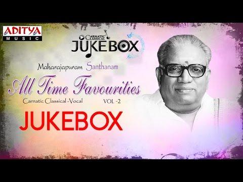 Maharajapuram Santhanam All Time Favourites Vol 2 Jukebox II Maharajapuram Santhanam