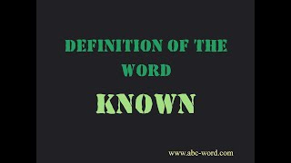 """Definition of the word """"Known"""""""